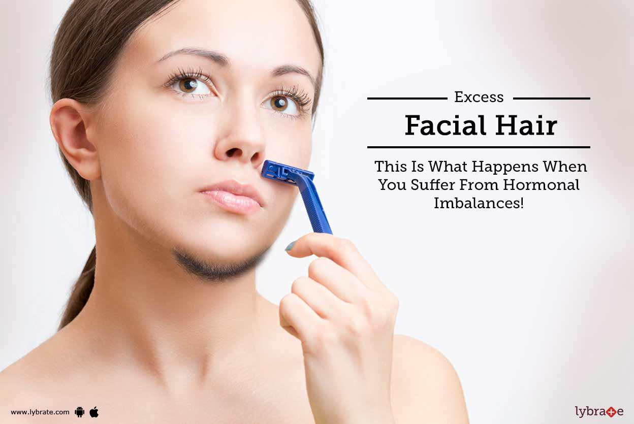Excess Facial Hair - This Is What Happens When You Suffer From Hormonal  Imbalances!