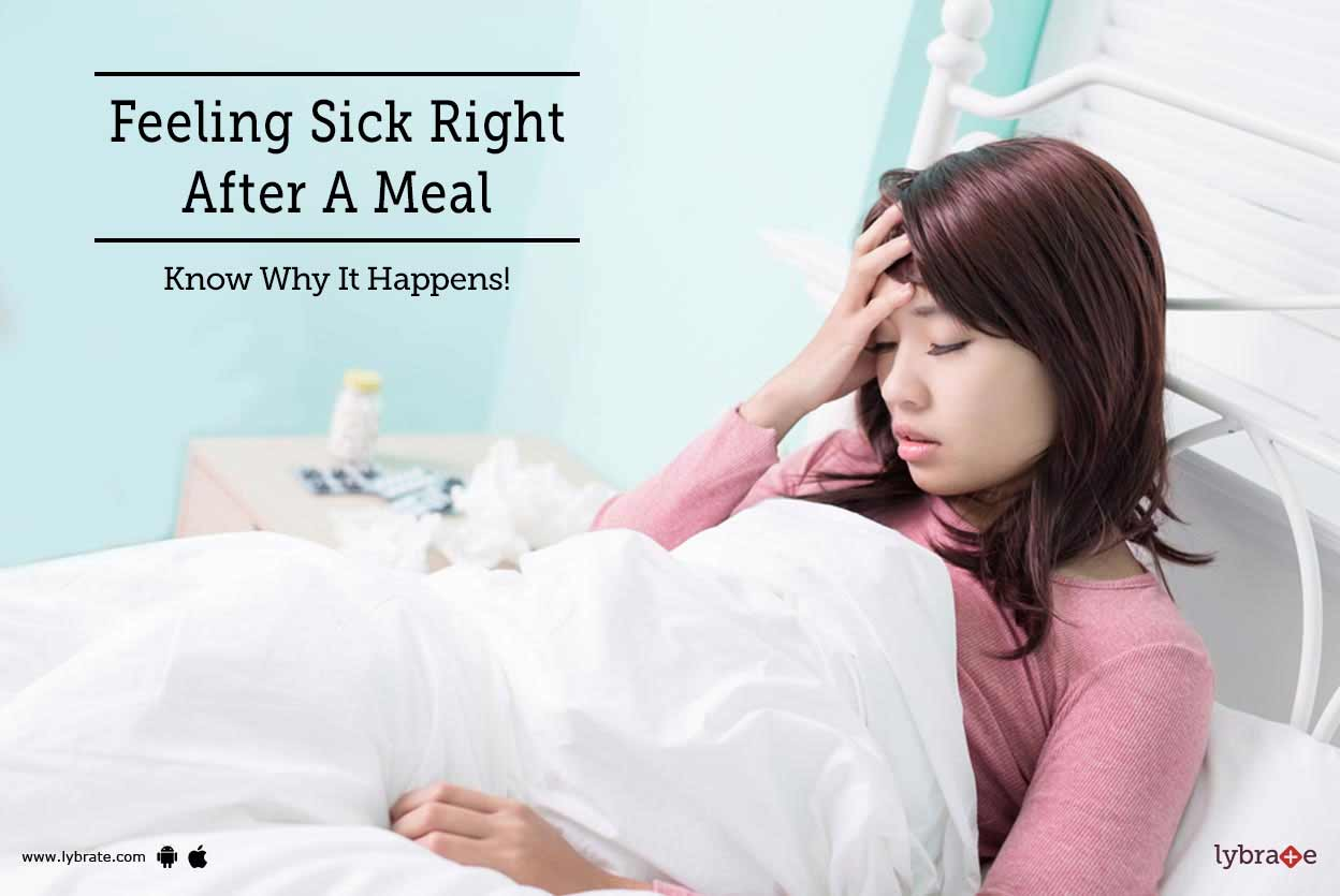 Feeling Sick Right After A Meal - Know Why It Happens ...