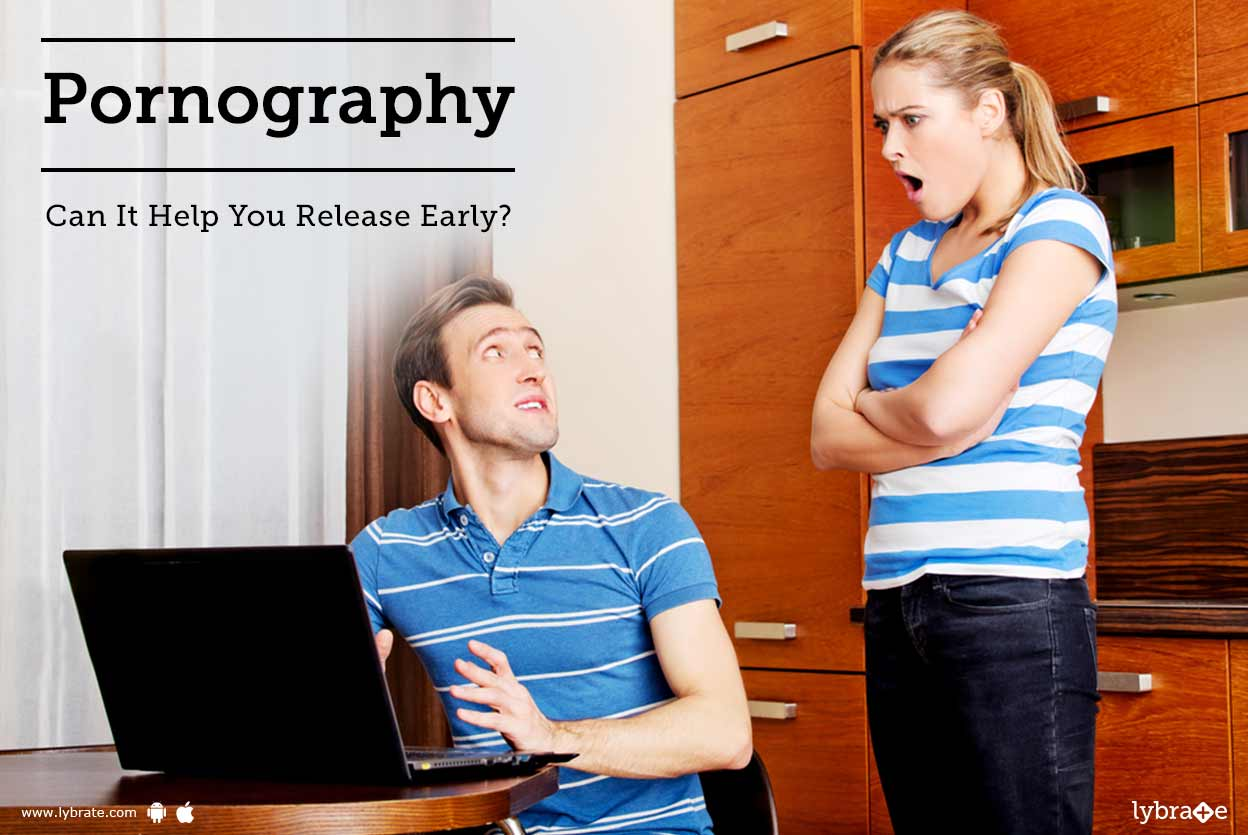 Pornography - Can It Help You Release Early?