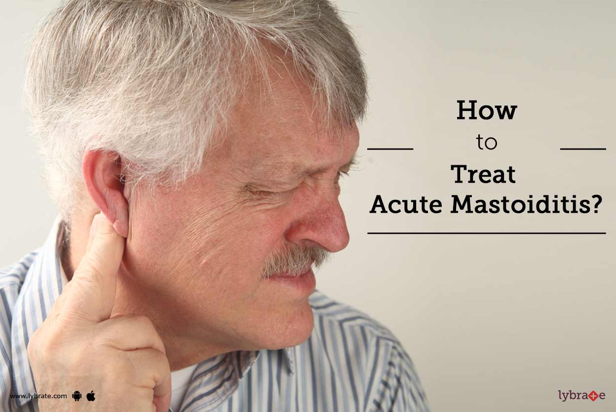 How To Treat Acute Mastoiditis By Dr Anup Sabharwal Lybrate