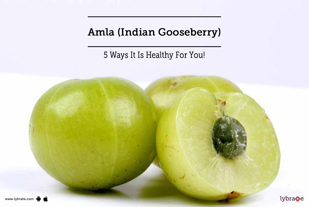 Amla (Indian Gooseberry) - 5 Ways It Is