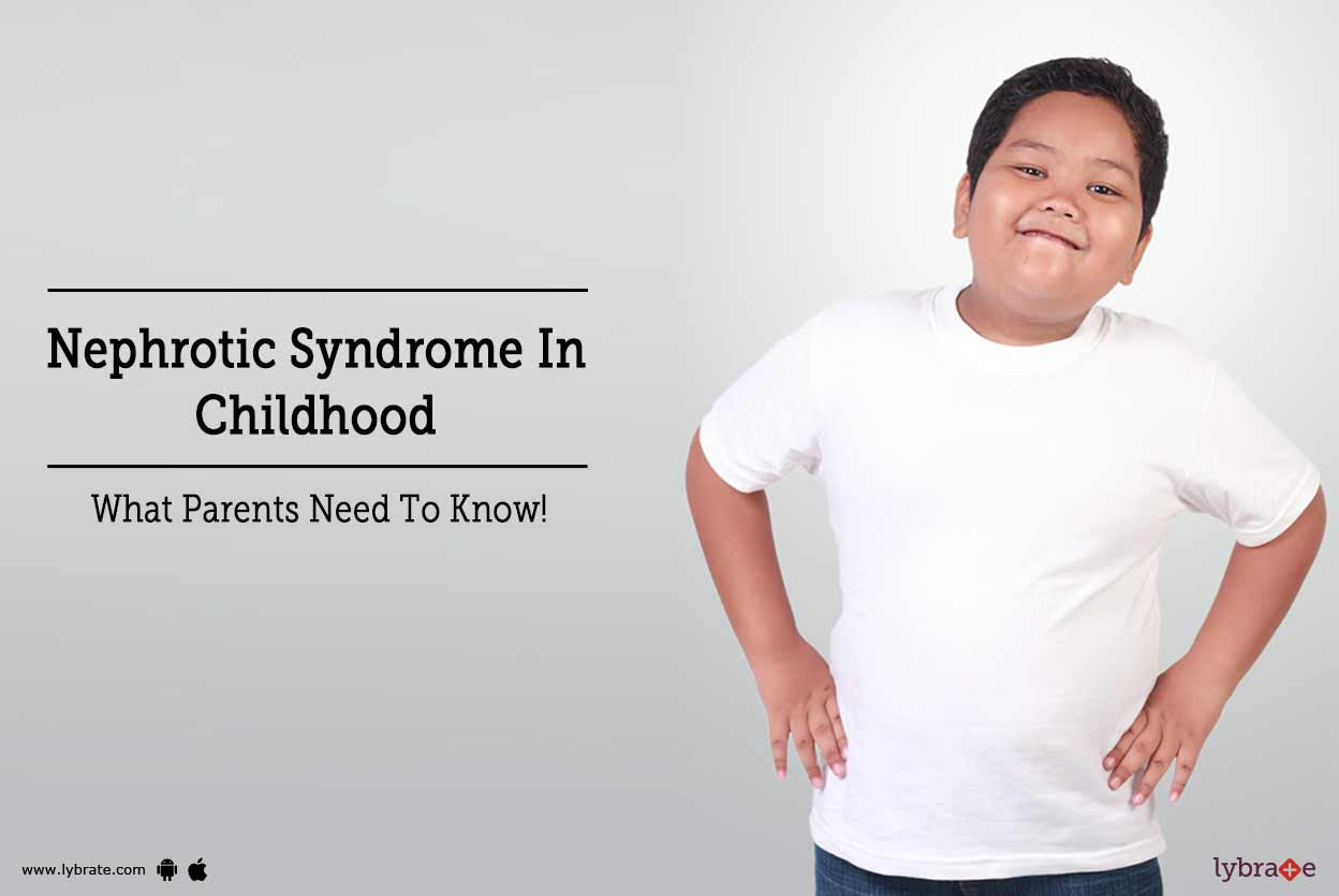 Nephrotic Syndrome In Childhood- What Parents Need To Know ...