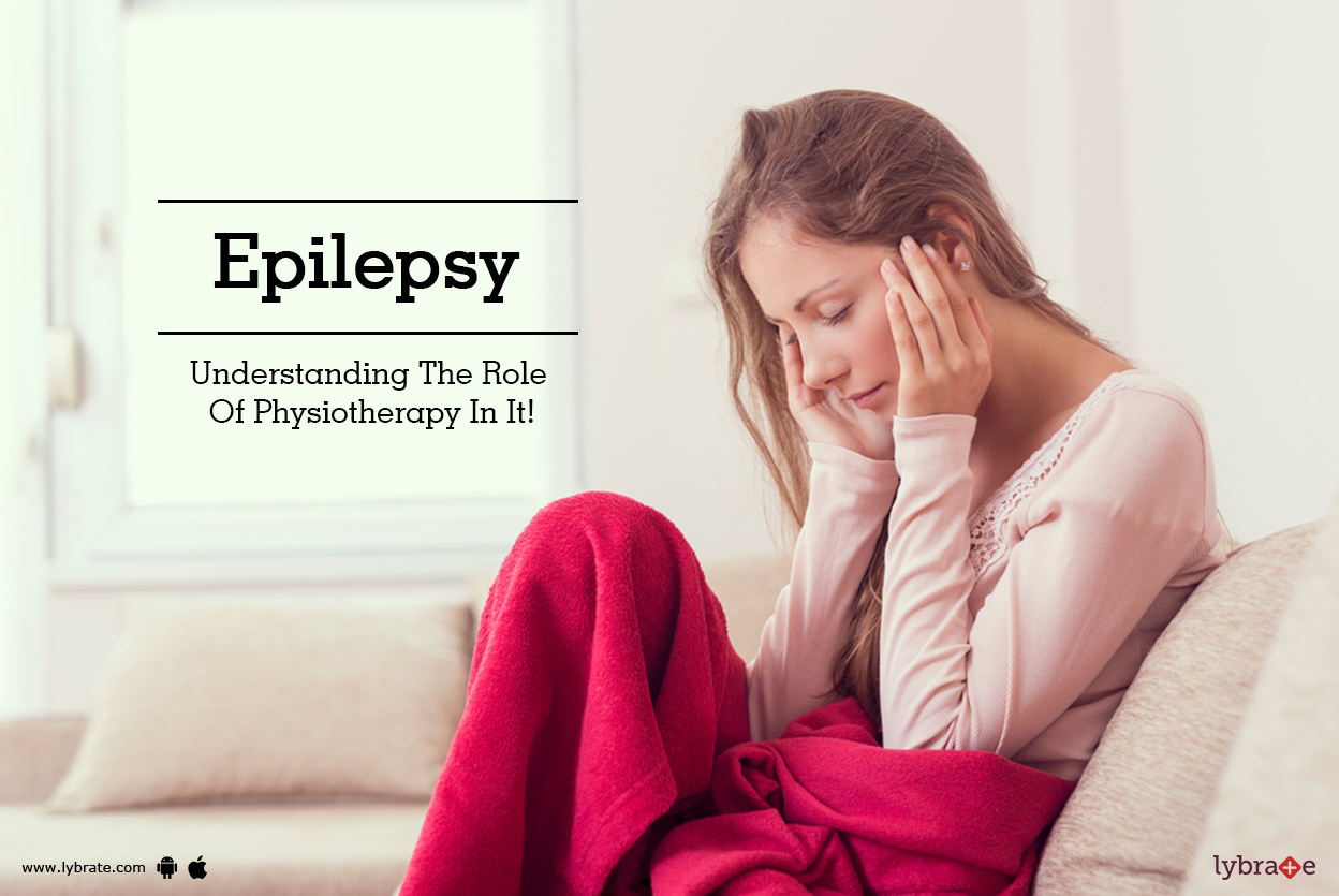 Epilepsy - Understanding The Role Of Physiotherapy In It! - By Dr ...