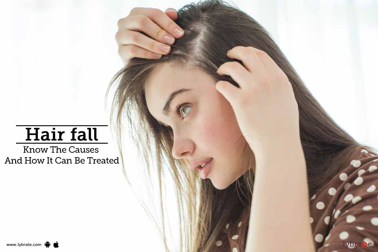 Hair fall - Know The Causes And How It Can Be Treated - By ...