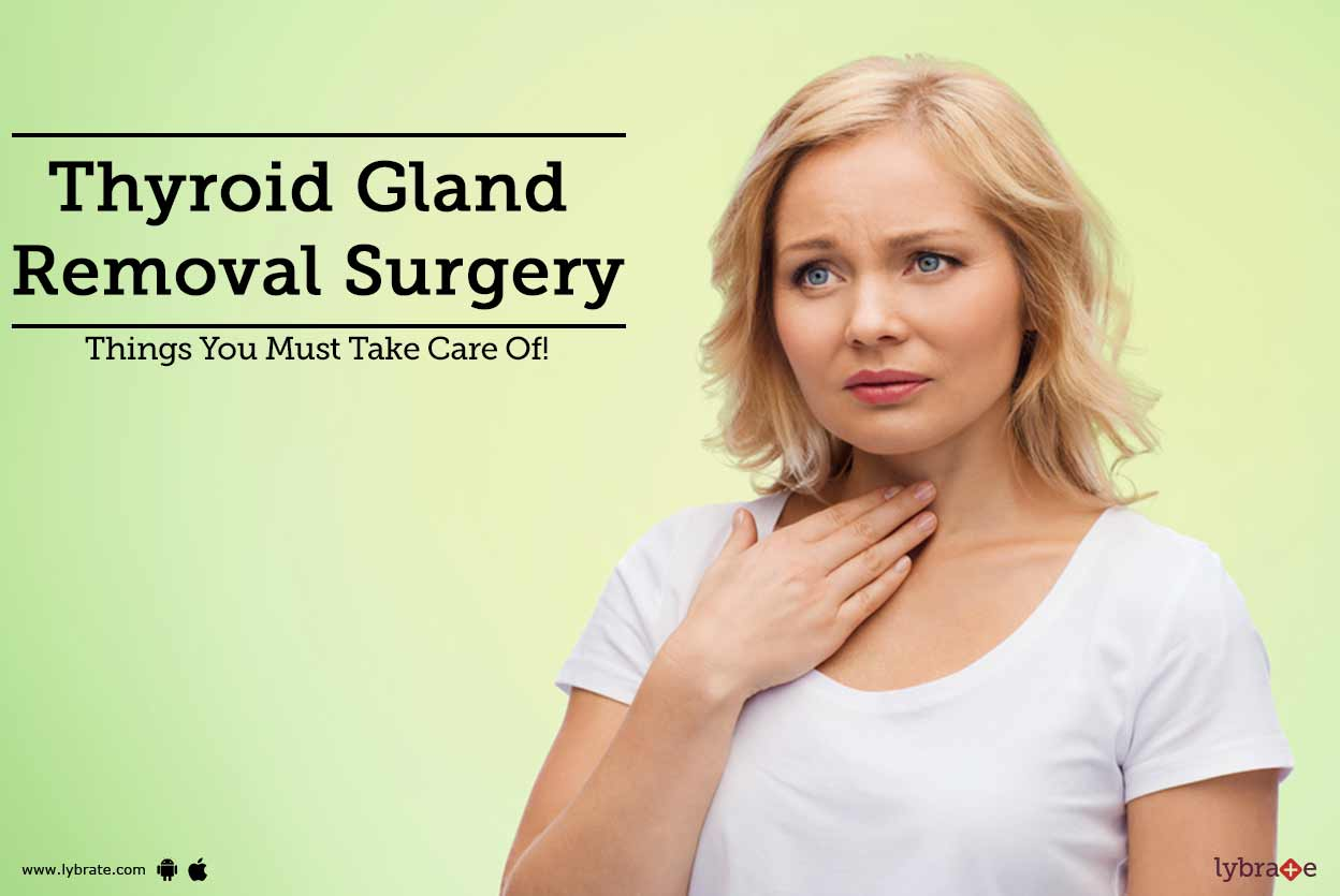 Thyroid Gland Removal Surgery Things You Must Take Care Of By