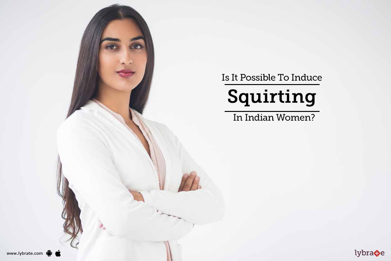 is it possible to induce squirting in indian women? -dr. azad