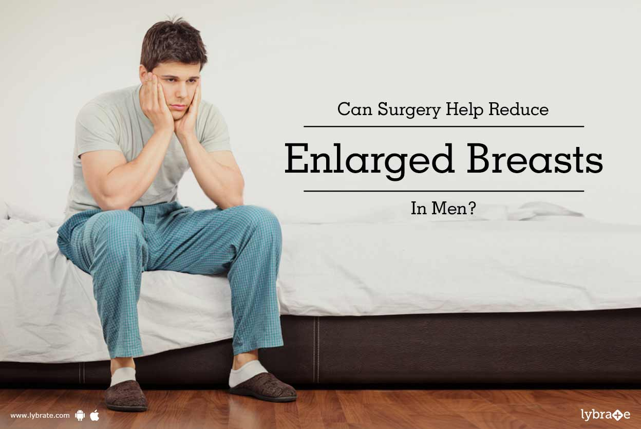 Can Surgery Help Reduce Enlarged Breasts In Men - By Dr Ashit Gupta  Lybrate-2640