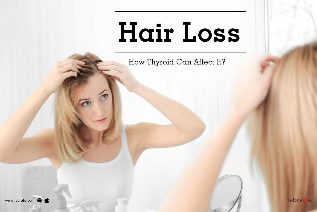 Hair Loss How Thyroid Can Affect It By Dr Rohit Shah Lybrate