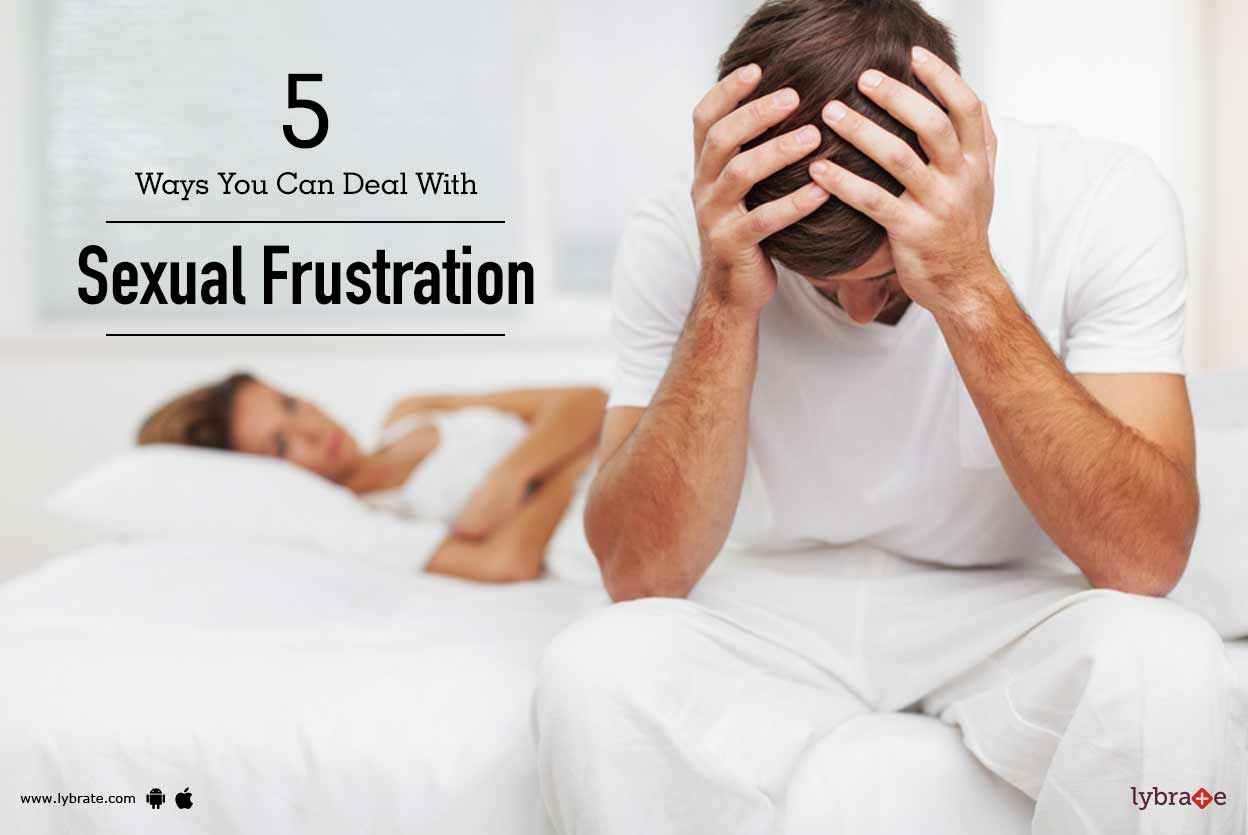 5 Ways You Can Deal With Sexual Frustration - By Dr