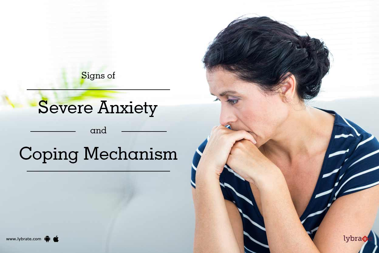 Signs of Severe Anxiety and Coping Mechanism - By Dr ...