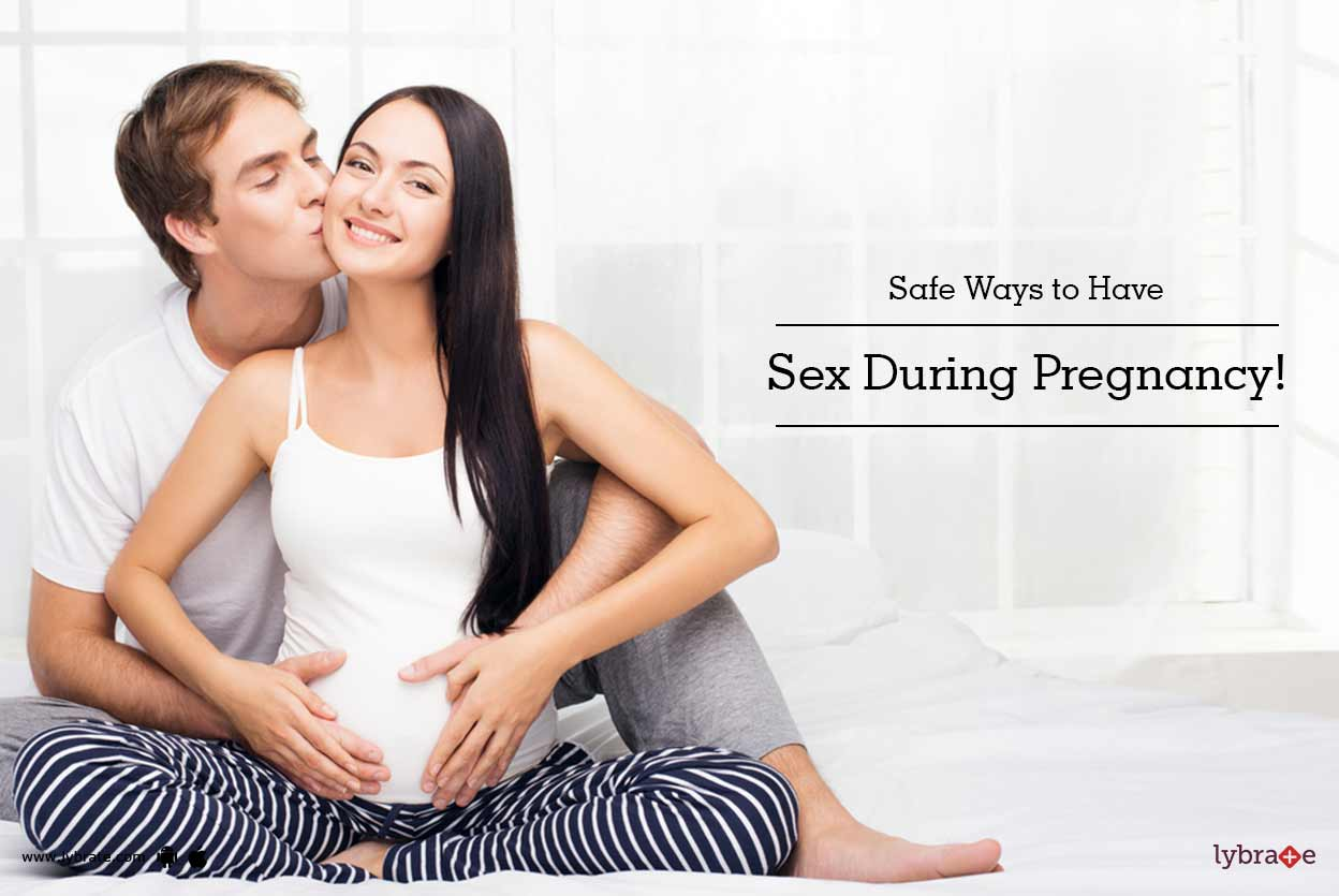 Safe Ways To Have Sex During Pregnancy - By Dr Ravindra -9500