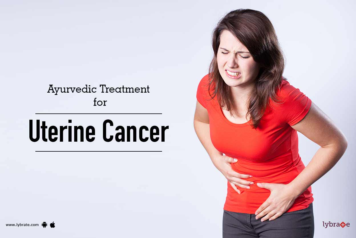 Ayurvedic Treatment For Uterine Cancer By Not Not Lybrate