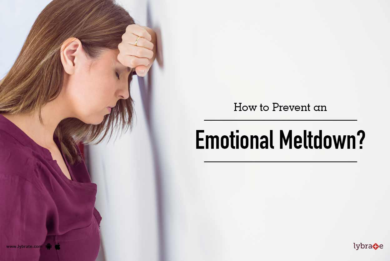 How to Avoid an Emotional Meltdown, and What to Do When It Happens Anyway advise