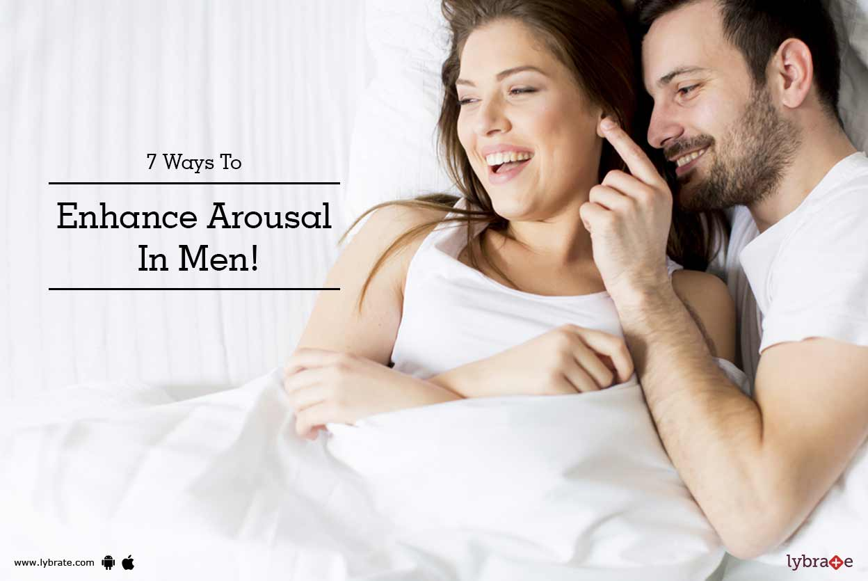 7 Ways To Enhance Arousal In Men! - By Dr. Yuvraj Arora