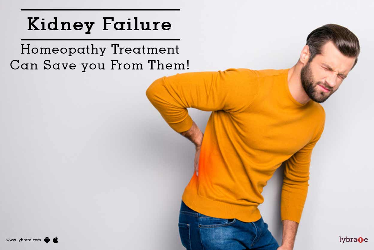 Kidney Failure Homeopathy Treatment Can Save You From Them By Dr Parminder Punn Lybrate