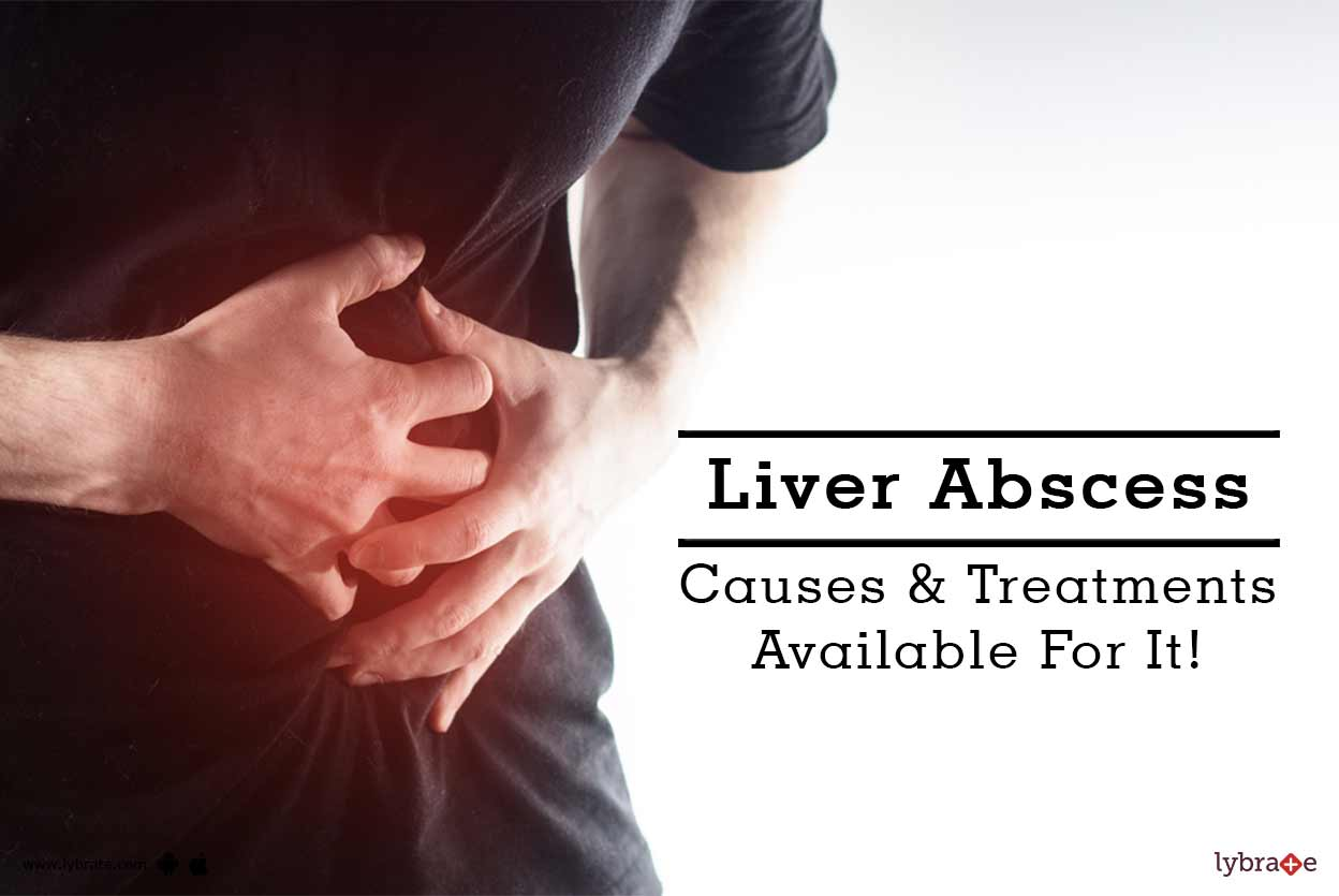 Liver Abscess - Causes & Treatments Available For It! - By