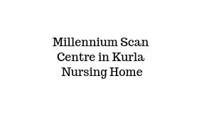 Millennium Scan Centre in Kurla Nursing Home , Mumbai