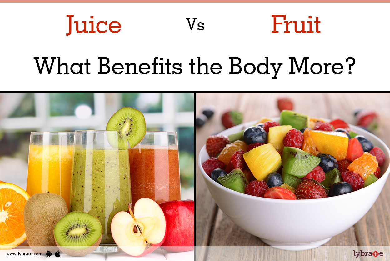 juice vs fruit - what benefits the body more? -diet