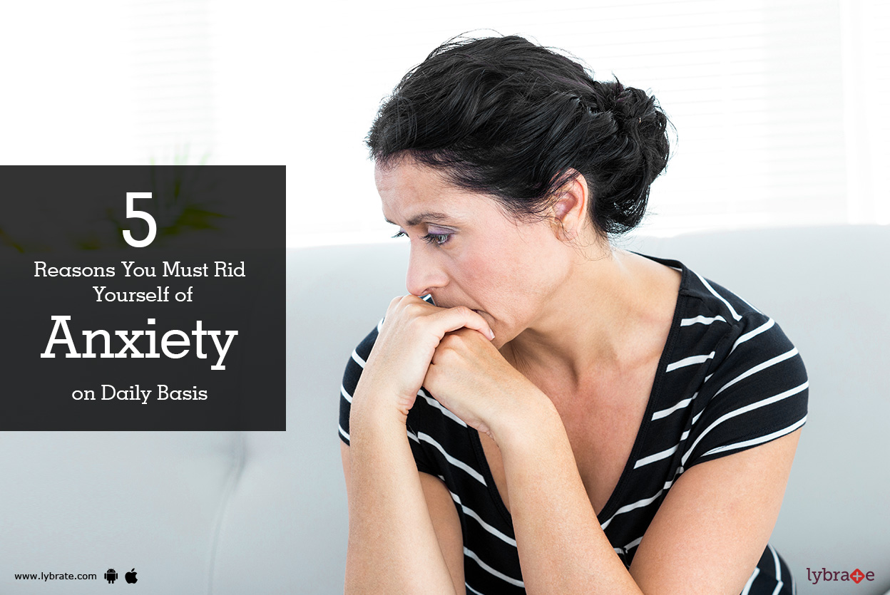 5 Reasons You Must Rid Yourself of Anxiety on Daily Basis - By Dr. Armaan Pandey