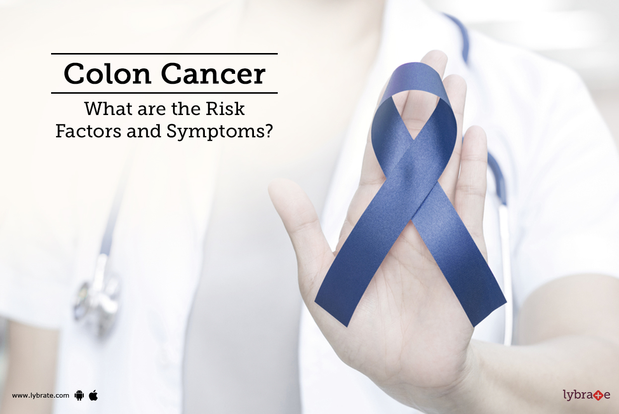 Colon Cancer What Are The Risk Factors And Symptoms By Dr Garima Sharma Lybrate