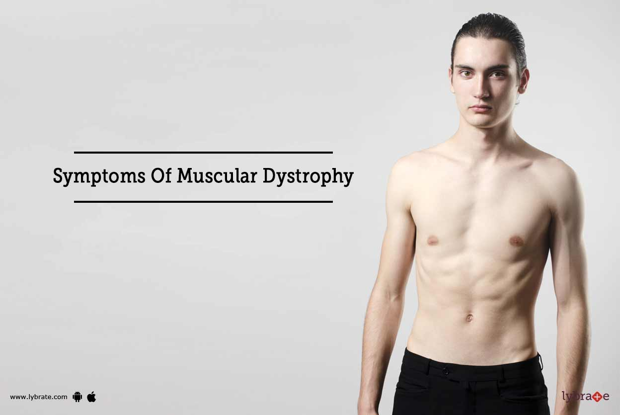 Symptoms Of Muscular Dystrophy: First Signs When You Might ...