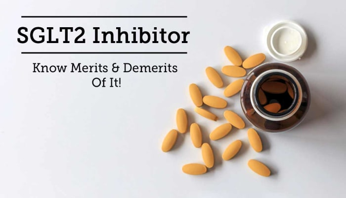SGLT2 Inhibitor - Know Merits & Demerits Of It!