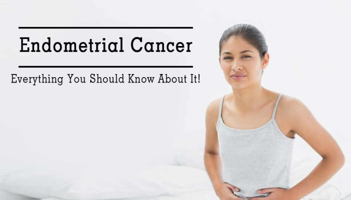 Endometrial Cancer - Everything You Should Know About It!