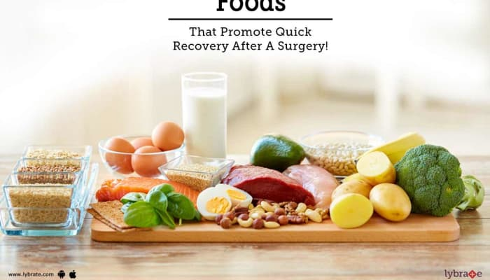 Foods That Promote Quick Recovery After A Surgery!