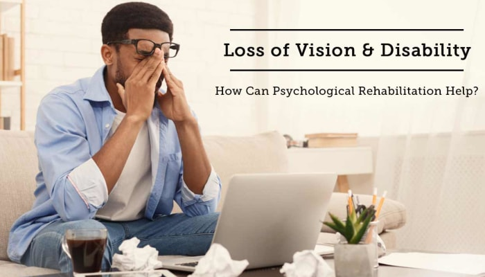 Loss of Vision & Disability - How Can Psychological Rehabilitation Help?