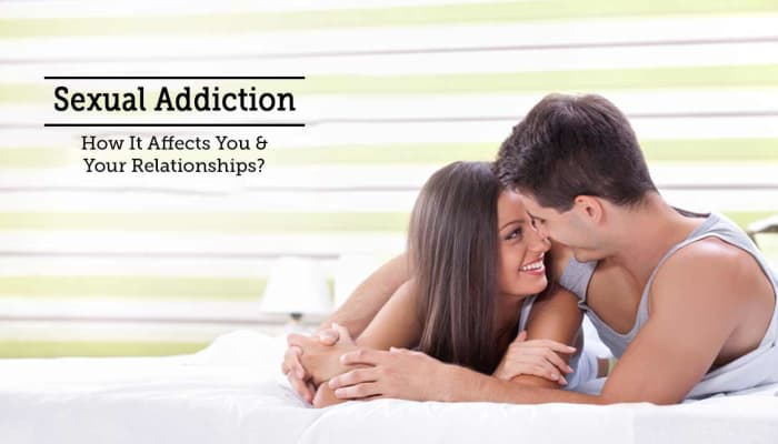 Sexual Addiction - How It Affects You & Your Relationships?