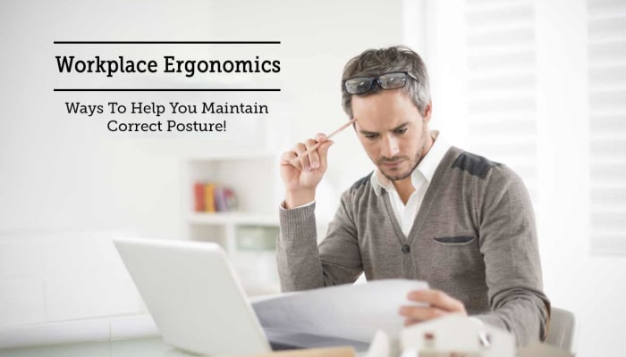 Workplace Ergonomics - Ways To Help You Maintain Correct Posture!