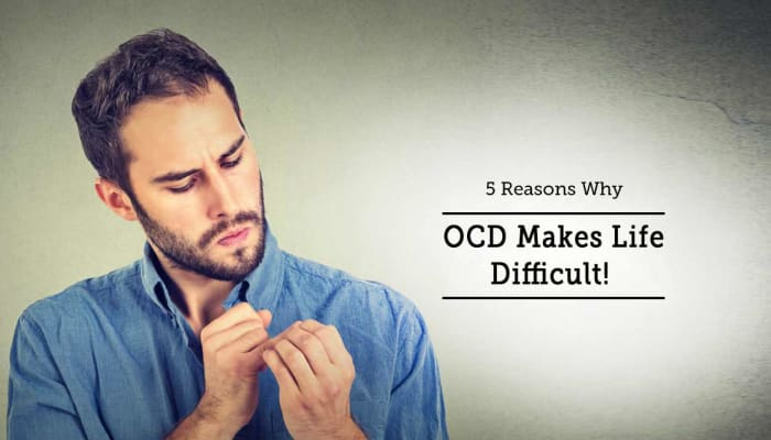 5 Reasons Why OCD Makes Life Difficult!