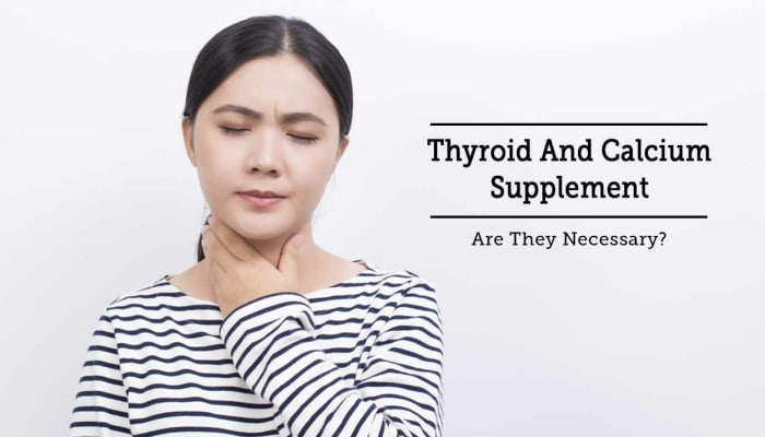 Thyroid And Calcium Supplement - Are They Necessary?