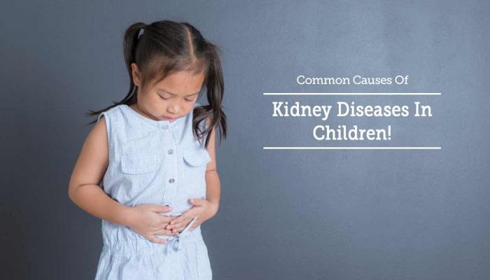 Common Causes Of Kidney Diseases In Children!
