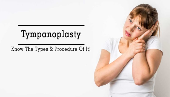 Tympanoplasty - Know The Types & Procedure Of It!