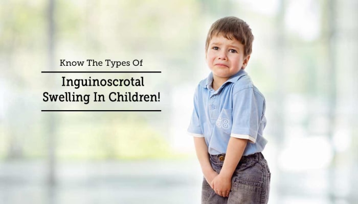 Know The Types Of Inguinoscrotal Swelling In Children!