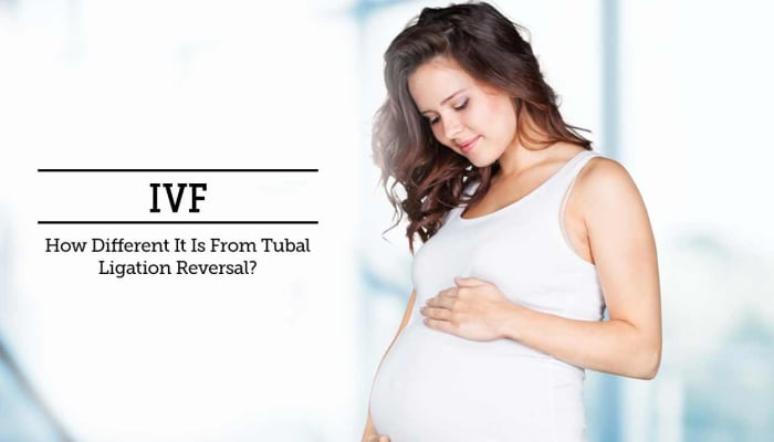 IVF - How Different It Is From Tubal Ligation Reversal?