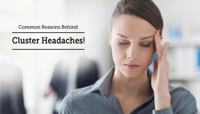 Common Reasons Behind Cluster Headaches!