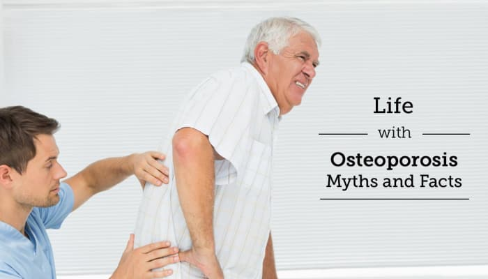 Life with Osteoporosis: Myths and Facts