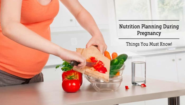 Nutrition Planning During Pregnancy - Things You Must Know!