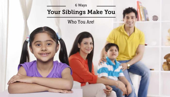 6 Ways Your Siblings Make You Who You Are!
