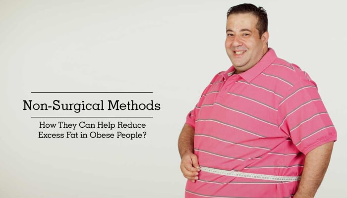 Non-Surgical Methods - How They Can Help Reduce Excess Fat in Obese People?