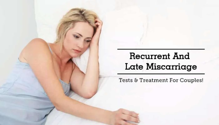 Recurrent And Late Miscarriage - Tests & Treatment For Couples!