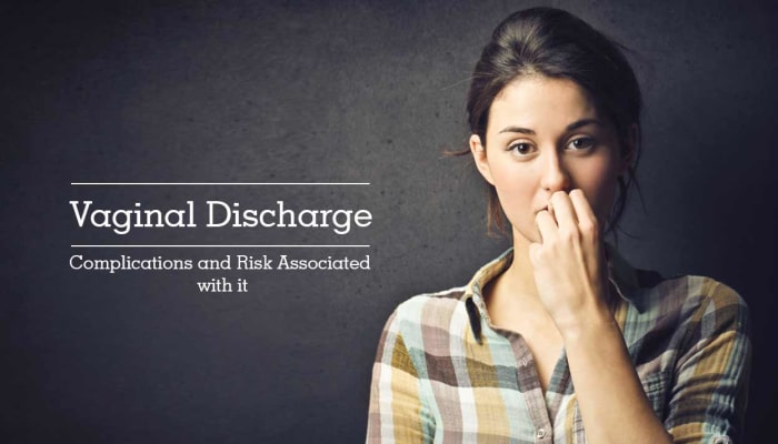 Vaginal Discharge -  Complications and Risks Associated with it