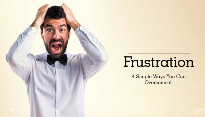Frustration - 4 Simple Ways You Can Overcome it