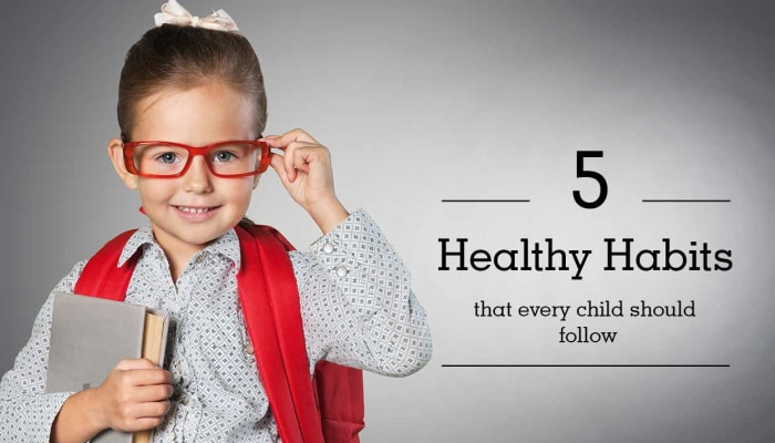 5 Healthy Habits That Every Child Should Follow