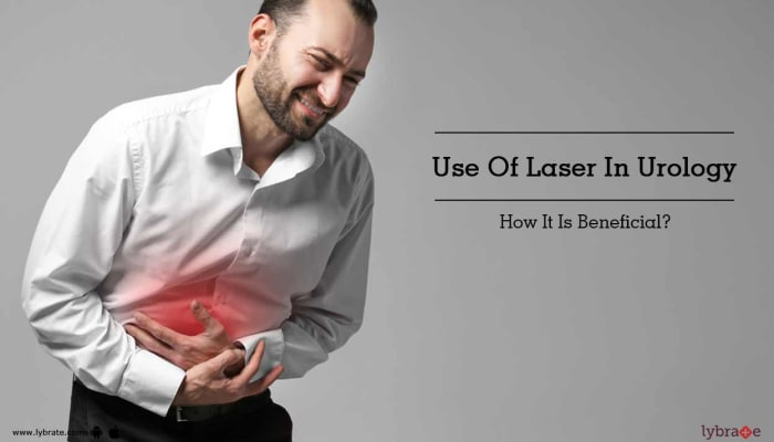 Use Of Laser In Urology - How It Is Beneficial?