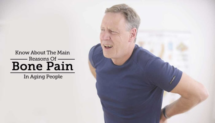 Know About The Main Reasons Of Bone Pain In Aging People