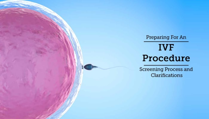 Preparing For An IVF Procedure - Screening Process and Clarifications
