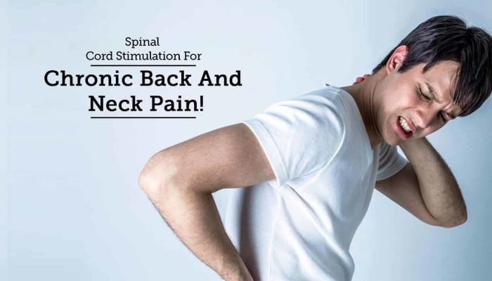 Spinal Cord Stimulation For Chronic Back And Neck Pain!